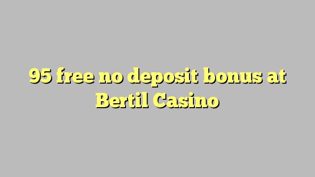 95 uwolnić bez depozytu w kasynie Bertil