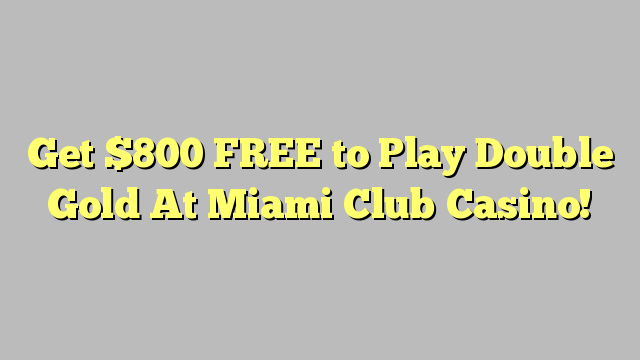 Get $800 FREE to Play Double Gold At Miami Club Casino!