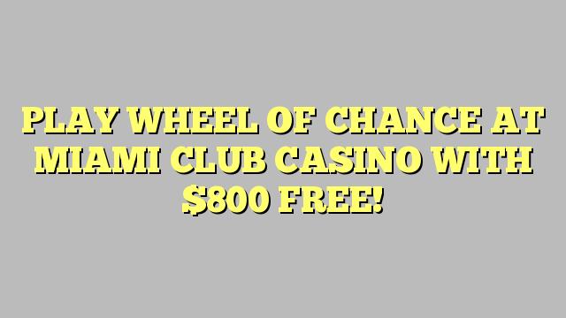 $ 800 PULSUZ İLƏ MIAMI CLUB CASINO AT ŞANS OF PLAY WHEEL!