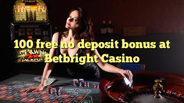 100 ngosongkeun euweuh bonus deposit di Betbright Kasino