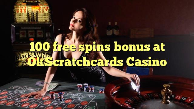 100 zadarmo točí bonus v kasíne OkScratchcards