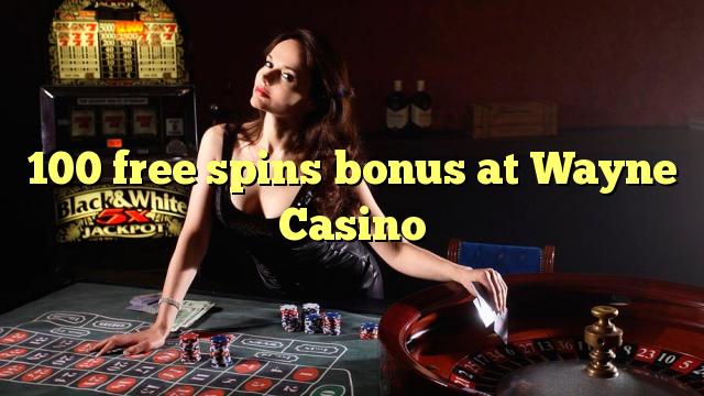 100 Free Spins Bonus bei Wayne Casino