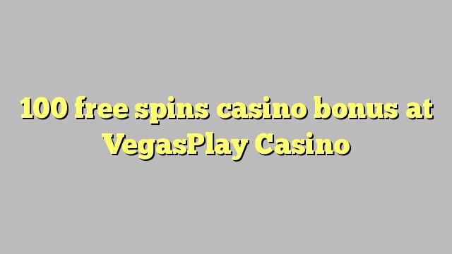 100 ħielsa spins bonus casino fuq VegasPlay Casino