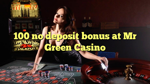 100 no deposit bonus at Mr Green Casino