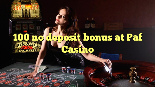 Paf Casino'da 100 hiçbir para yatırma bonusu