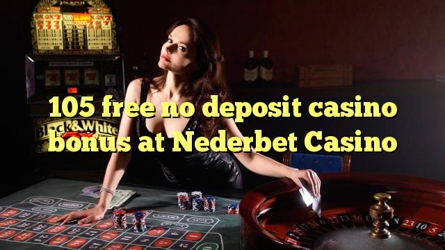 105 ngosongkeun euweuh bonus deposit kasino di Nederbet Kasino