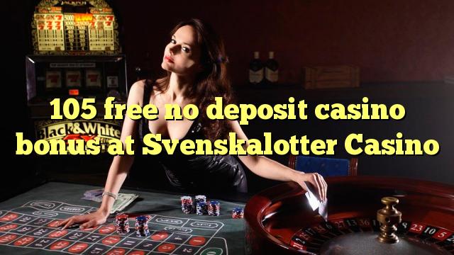 Svenskalotter Casino hech depozit kazino bonus ozod 105