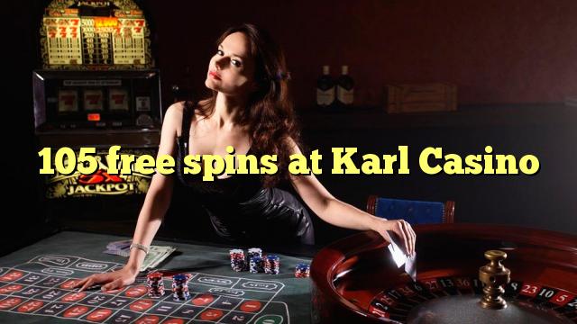 105 Brezplačni vrtljaji na Karl Casino