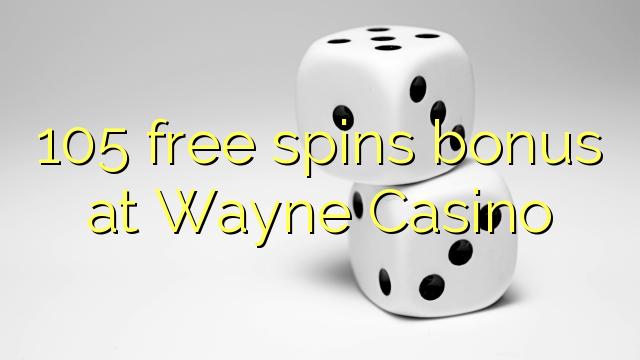 105 bébas spins bonus di Wayne Kasino