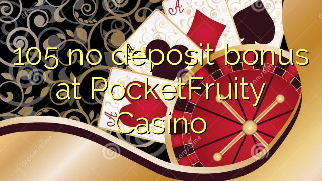 105 no deposit bonus at PocketFruity Casino