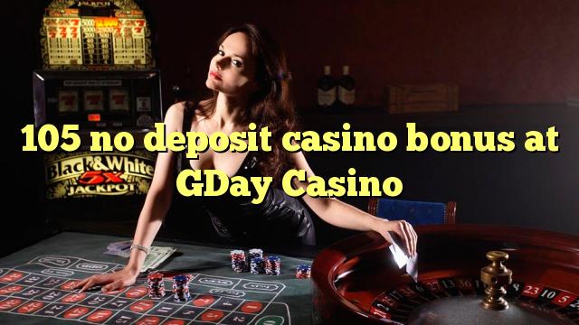 105 tiada bonus kasino deposit di GDay Casino