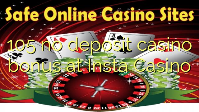 105 no deposit casino bonus at Insta  Casino