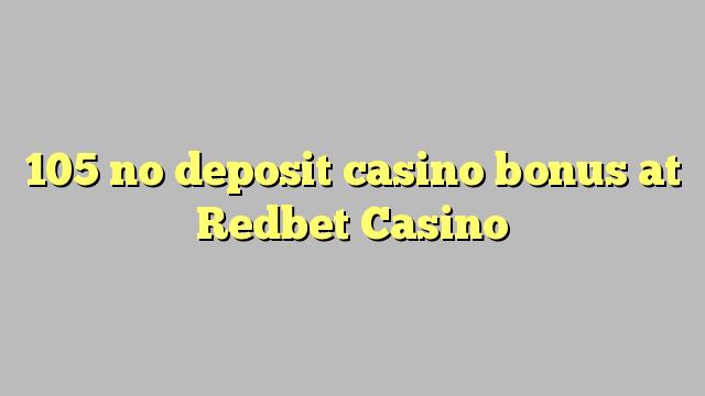105 nici un bonus de cazinou depozit la Redbet Casino