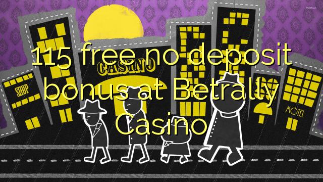 115 ngosongkeun euweuh bonus deposit di Betrally Kasino