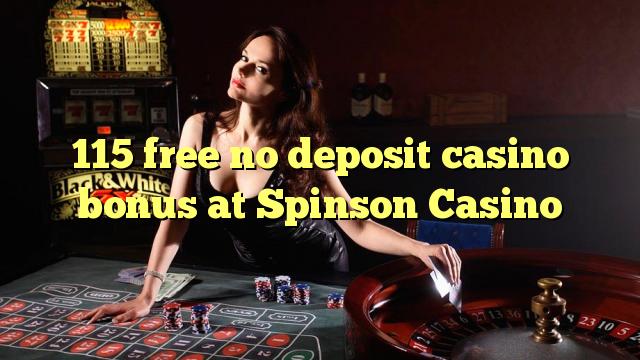 115 ngosongkeun euweuh bonus deposit kasino di Spinson Kasino