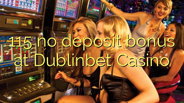 115 ei deposiidi boonus kell Dublinbet Casino