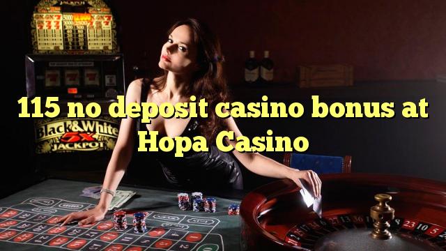 115 babu ajiya gidan caca bonus a Hopa Casino