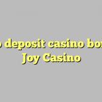 115 no deposit casino bonus at Joy  Casino