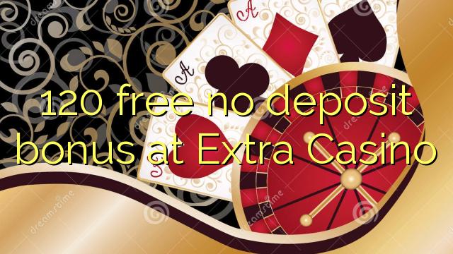 120 tasuta ei deposiidi boonus kell Extra Casino