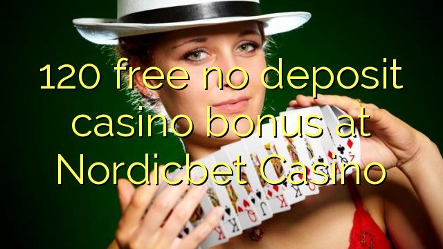 120 нест бонус амонатии казино дар Nordicbet Казино озод
