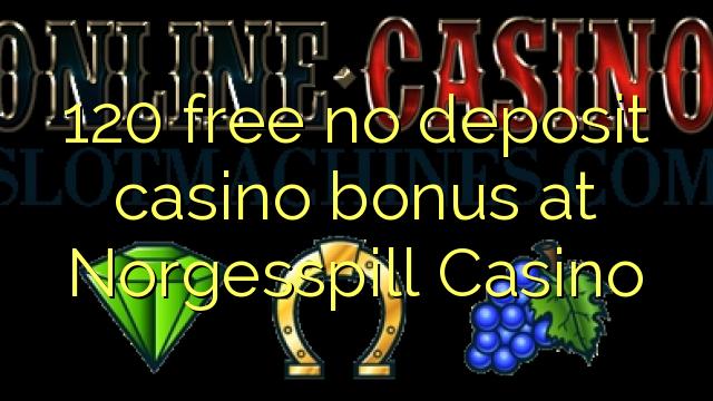 120 vaba mingit deposiiti kasiino bonus at Norgesspill Casino