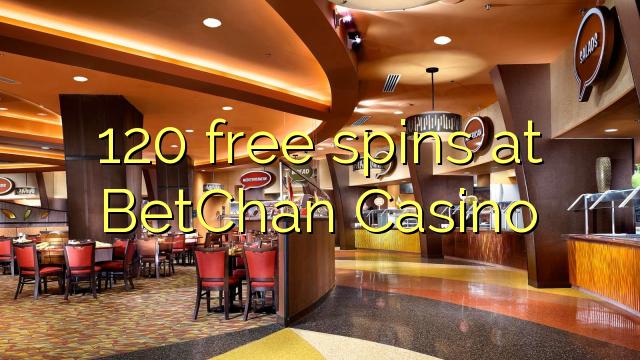 120 tasuta keerutab kell BetChan Casino