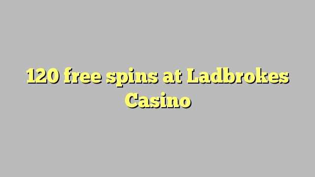 120 bezmaksas spins Ladbrokes Casino