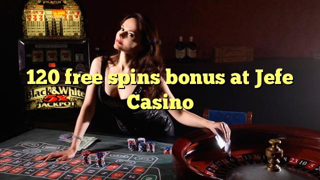 120 gratuit rotiri bonus la Jefe Casino