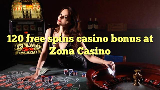 120 gratis spins casino bonus by Zona Casino