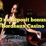 120 no deposit bonus at  Bordeaux Casino