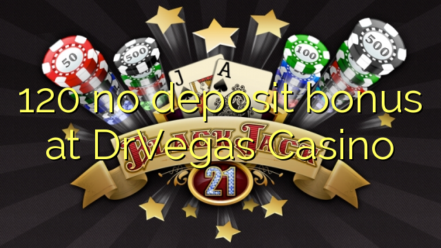 120 no deposit bonus at DrVegas Casino