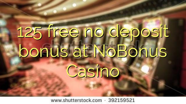 125 ngosongkeun euweuh bonus deposit di NoBonus Kasino