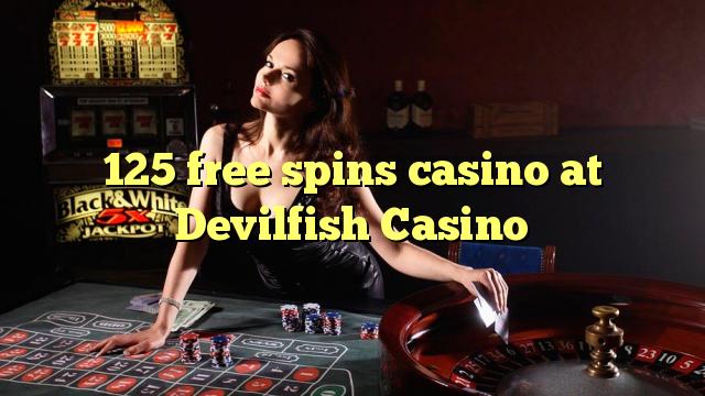 125 bebas berputar kasino di Devilfish Casino