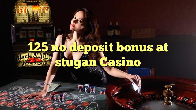 125 stugan Casino heç bir depozit bonus