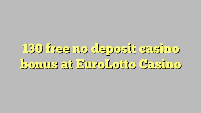 130 gratuit nu depozit bonus casino la EuroLotto Casino