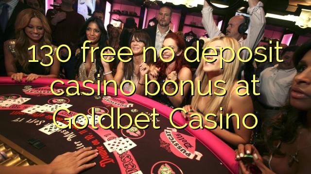 130 free no deposit casino bonus at Goldbet Casino
