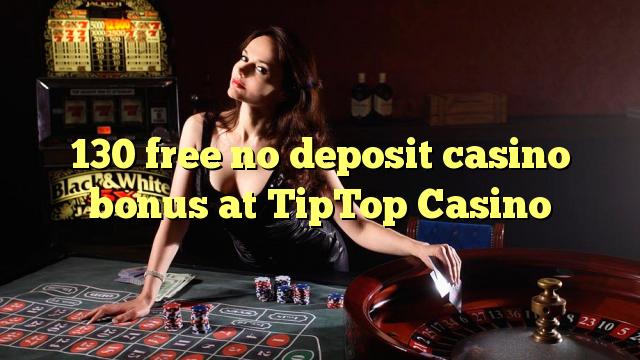 130 gratis geen deposito bonus by TipTop Casino