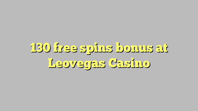 130 ücretsiz Leovegas Casino'da ikramiye spin