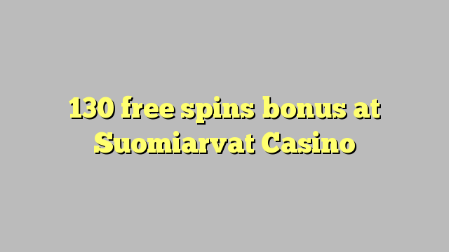 130 free spins bonus at Suomiarvat Casino