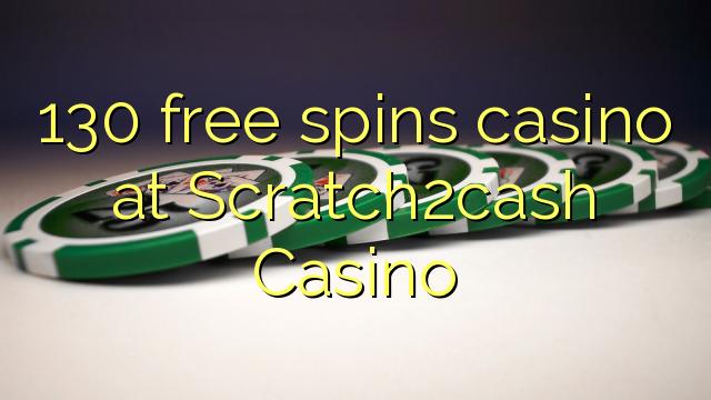 130 ókeypis spænir spilavíti á Scratch2cash Casino