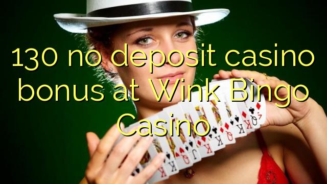 130 babu ajiya gidan caca bonus a Wink wasan bingo Casino