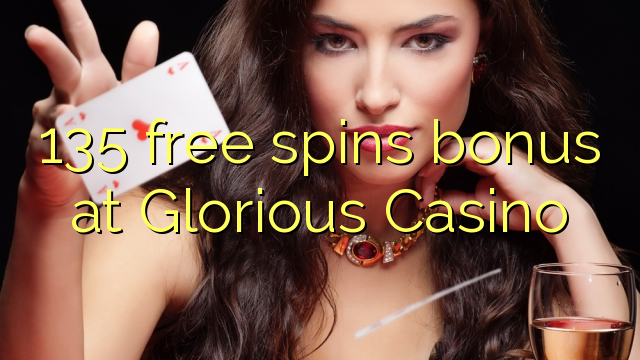 135 otočení zdarma bonus v kasinu Glorious