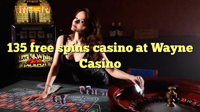 135 ücretsiz Wayne Casino'da kumarhane spin