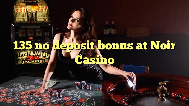 135 bez depozytu w kasynie Noir