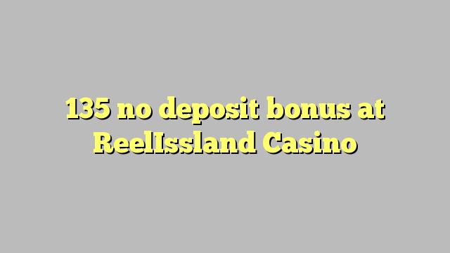 135 არ ანაბარი ბონუს ReelIssland Casino