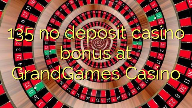 135 non deposit casino bonus ad Casino GrandGames