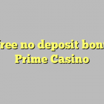 140 free no deposit bonus at Prime  Casino
