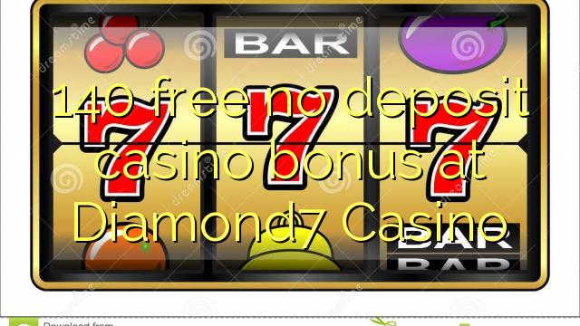 140 нест бонус амонатии казино дар Diamond7 Казино озод