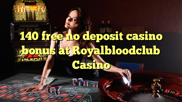 140 yantar da babu ajiya gidan caca bonus a Royalbloodclub Casino