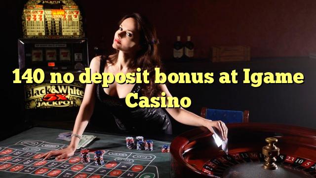 140 no deposit bonus bij iGame Casino